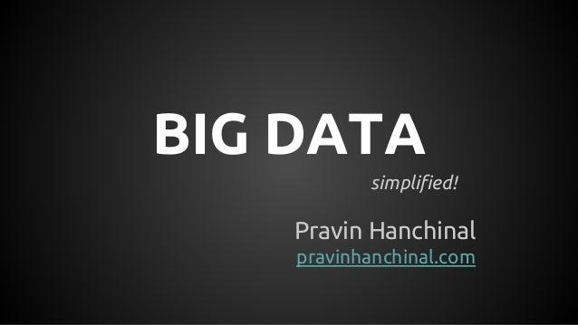 BIG DATA simplified! Pravin Hanchinal pravinhanchinal.com