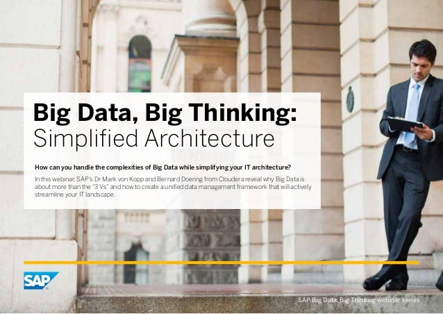 Big Data, Big Thinking: Simplified Architecture How can you handle the complexities of Big Data while simplifying your IT ...