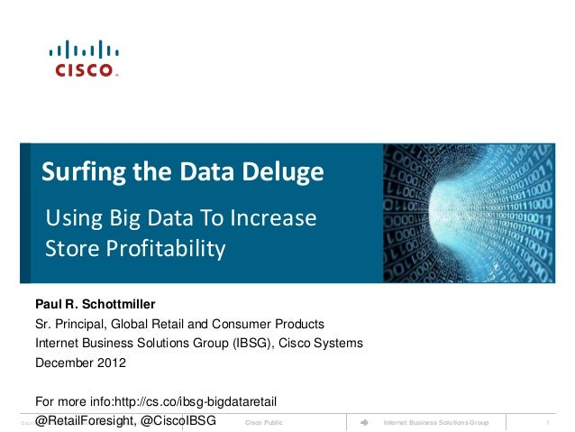 Surfing the Data Deluge            Using Big Data To Increase            Store Profitability       Paul R. Schottmiller   ...
