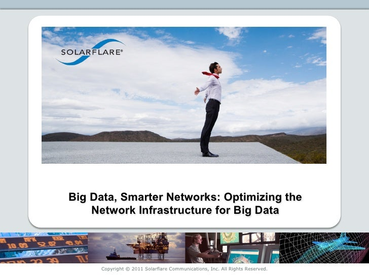 Big Data, Smarter Networks: Optimizing the                        Network Infrastructure for Big DataSlide 1 | PROPRIETARY...