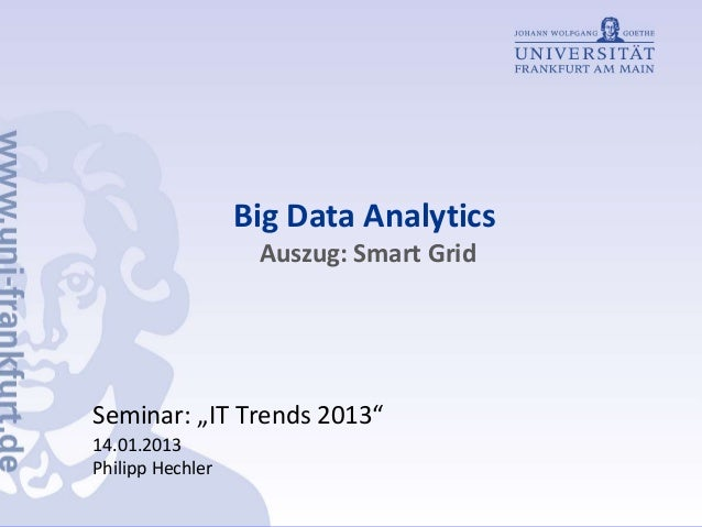 "Big Data Analytics Auszug: Smart Grid Seminar: ""IT Trends 2013"" 14.01.2013 Philipp Hechler"