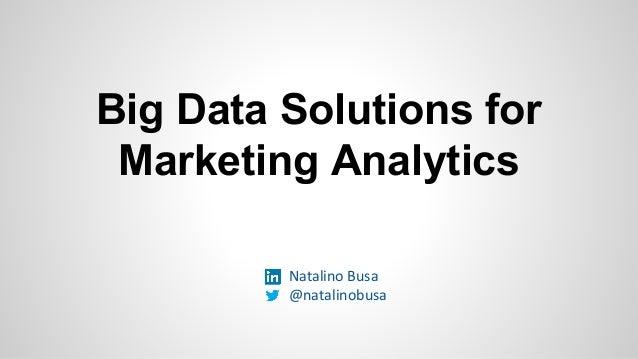 Big Data Solutions for Marketing Analytics Natalino Busa @natalinobusa