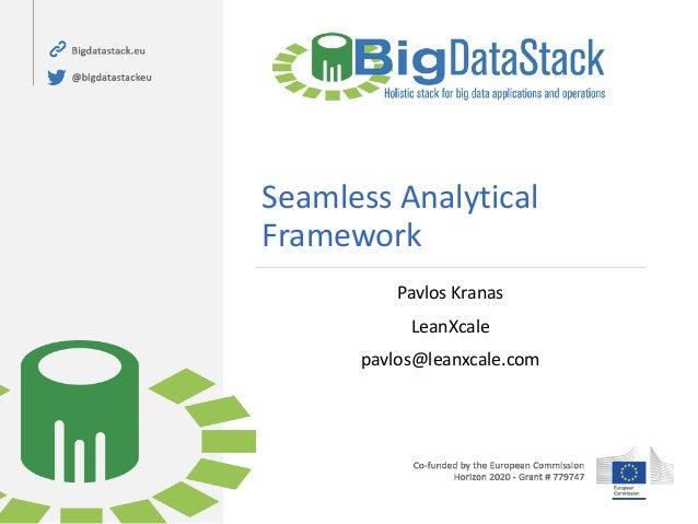 Seamless Analytical Framework Pavlos Kranas LeanXcale pavlos@leanxcale.com