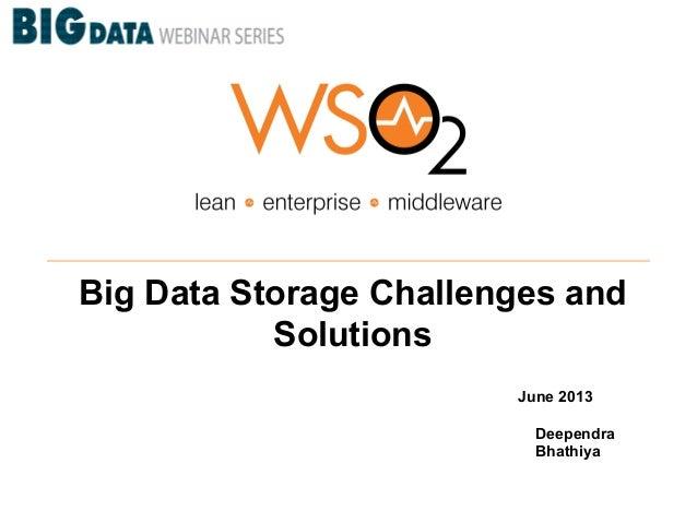Big Data Storage Challenges andSolutionsJune 2013DeependraBhathiya