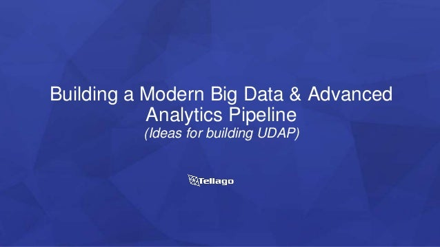 Building a Modern Big Data & Advanced Analytics Pipeline (Ideas for building UDAP)