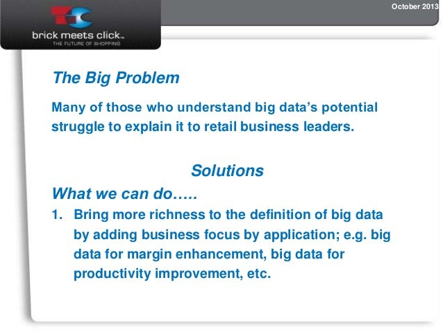 October 2013  The Big Problem Many of those who understand big data's potential struggle to explain it to retail business ...