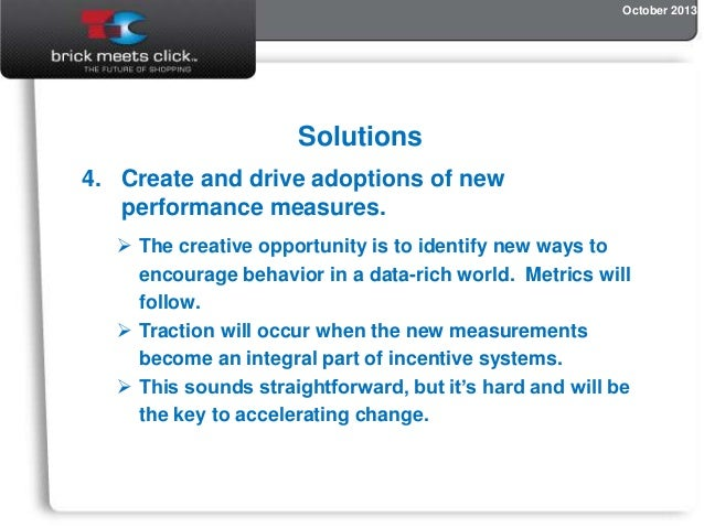 October 2013  Solutions 4. Create and drive adoptions of new performance measures.  The creative opportunity is to identi...