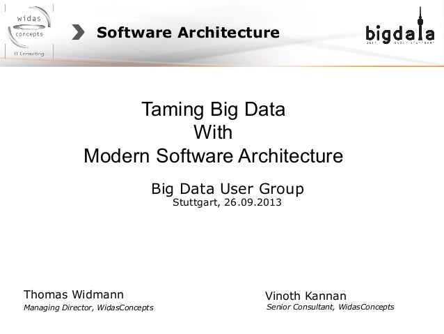 Software Architecture Taming Big Data With Modern Software Architecture Big Data User Group Stuttgart, 26.09.2013 Thomas W...
