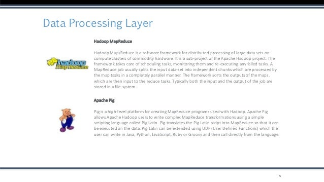 Data Processing Layer 5 Hadoop MapReduce Hadoop Map/Reduce is a software framework for distributed processing of large dat...