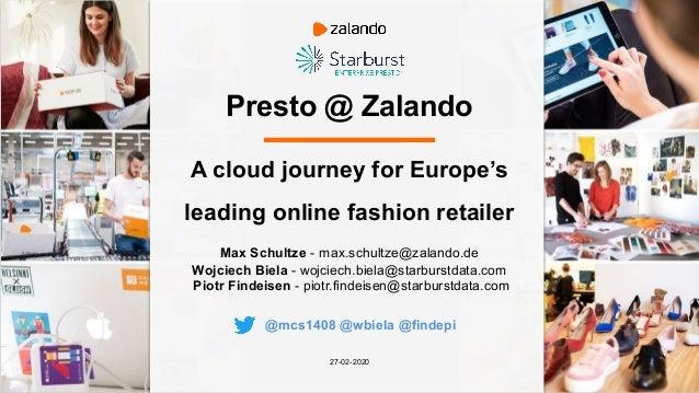Presto @ Zalando Max Schultze - max.schultze@zalando.de Wojciech Biela - wojciech.biela@starburstdata.com Piotr Findeisen ...