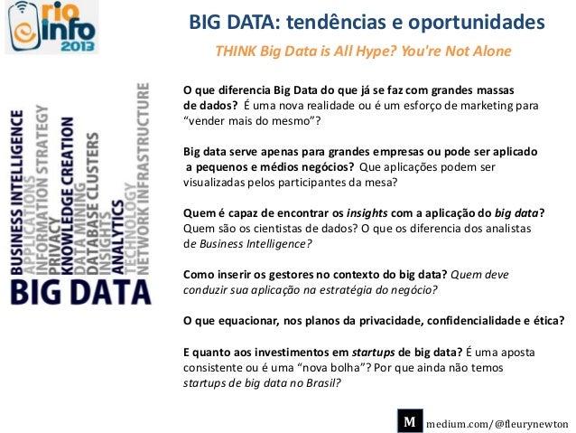 THINK Big Data is All Hype? You're Not Alone BIG DATA: tendências e oportunidades M medium.com/@fleurynewton O que diferen...