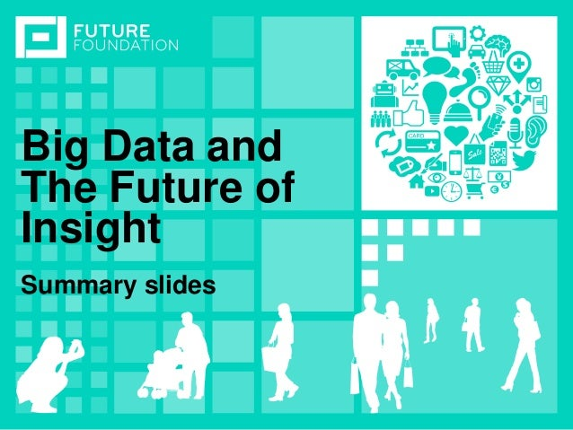 INSERT IMAGEBig Data and The Future of Insight Summary slides