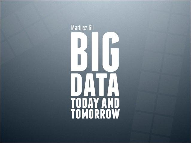 BIGdatatodayand tomorrow Mariusz Gil