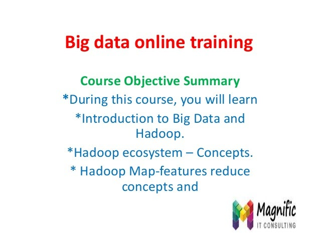 Big data online training Course Objective Summary *During this course, you will learn *Introduction to Big Data and Hadoop...
