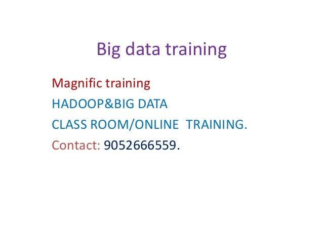 Big data training Magnific training HADOOP&BIG DATA CLASS ROOM/ONLINE TRAINING. Contact: 9052666559.