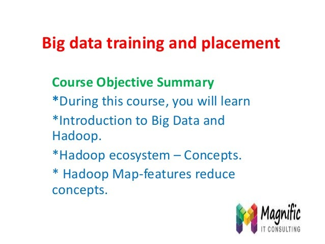 Big data training and placement Course Objective Summary *During this course, you will learn *Introduction to Big Data and...