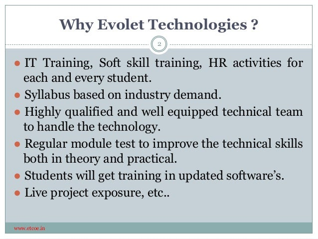 Why Evolet Technologies ? www.etcoe.in ● IT Training, Soft skill training, HR activities for each and every student. ● Syl...