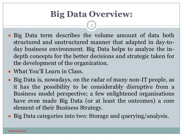 Big Data Overview: www.etcoe.in ● Big Data term describes the volume amount of data both structured and unstructured manne...