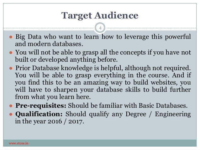 Target Audience www.etcoe.in ● Big Data who want to learn how to leverage this powerful and modern databases. ● You will n...