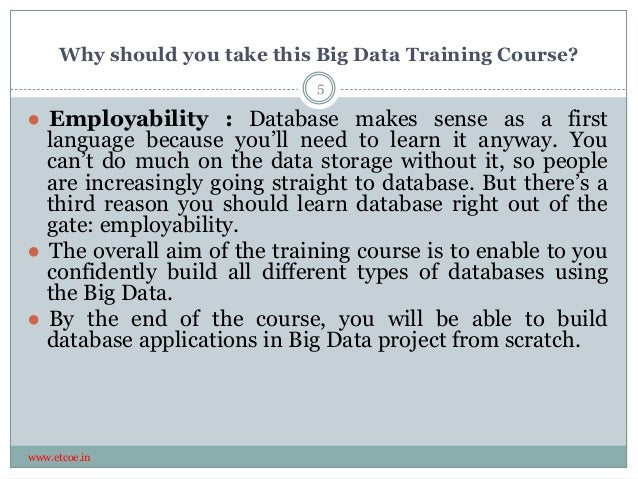 Why should you take this Big Data Training Course? www.etcoe.in ● Employability : Database makes sense as a first language...