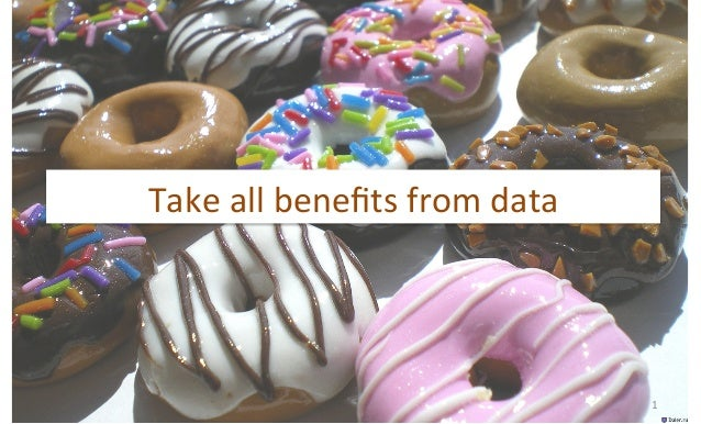 1	 Take	all	benefits	from	data