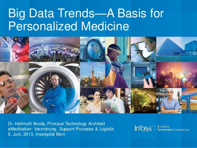 Big Data Trends—A Basis for Personalized Medicine Dr. Hellmuth Broda, Principal Technology Architect eMedikation: Verordnu...