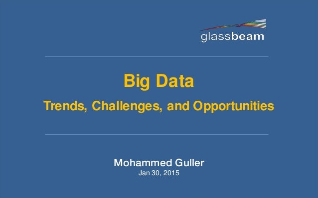 Big Data Trends, Challenges, and Opportunities Mohammed Guller Jan 30, 2015