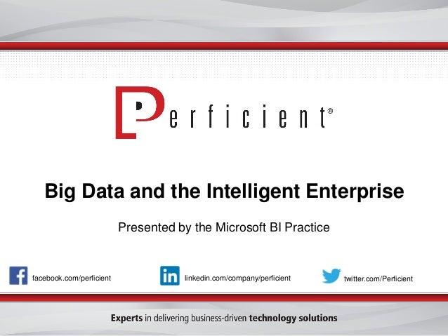 Big Data and the Intelligent Enterprise facebook.com/perficient twitter.com/Perficientlinkedin.com/company/perficient Pres...