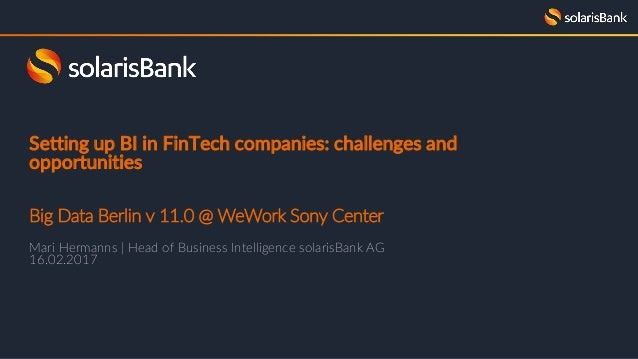 Setting up BI in FinTech companies: challenges and opportunities Big Data Berlin v 11.0 @ WeWork Sony Center Mari Hermanns...
