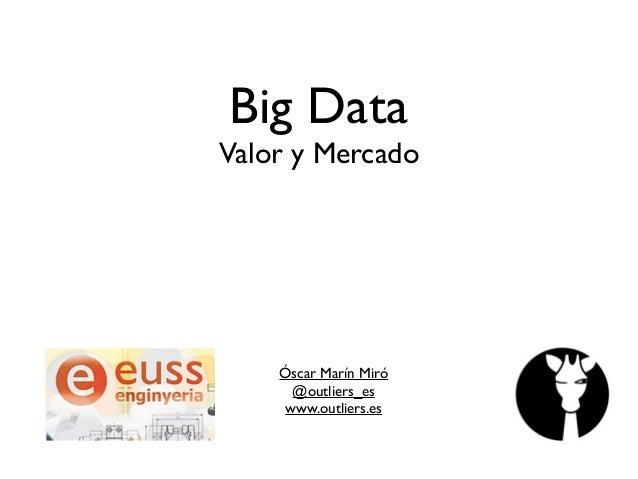 Big Data Valor y Mercado Óscar Marín Miró  @outliers_es  www.outliers.es