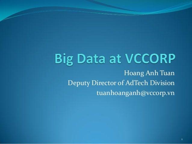 Hoang Anh Tuan  Deputy Director of AdTech Division  tuanhoanganh@vccorp.vn  1