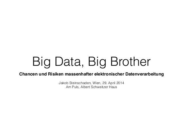 Big Data, Big Brother Chancen und Risiken massenhafter elektronischer Datenverarbeitung! ! Jakob Steinschaden, Wien, 29. A...