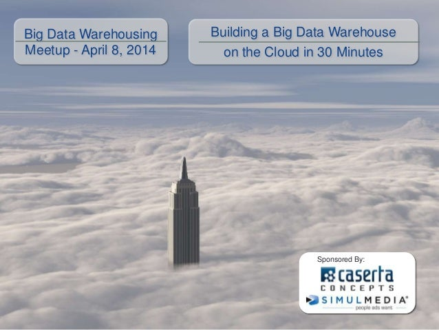 Big Data Warehousing Meetup - April 8, 2014 Building a Big Data Warehouse on the Cloud in 30 Minutes Sponsored By: