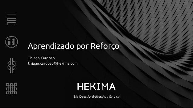 Big Data Analytics As a Service Aprendizado por Reforço Thiago Cardoso thiago.cardoso@hekima.com