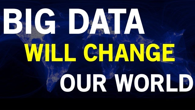 BIG DATAWILL CHANGEOUR WORLD