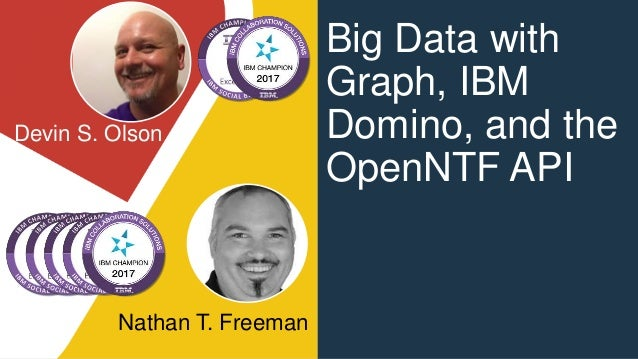 Devin S. Olson Nathan T. Freeman Big Data with Graph, IBM Domino, and the OpenNTF API