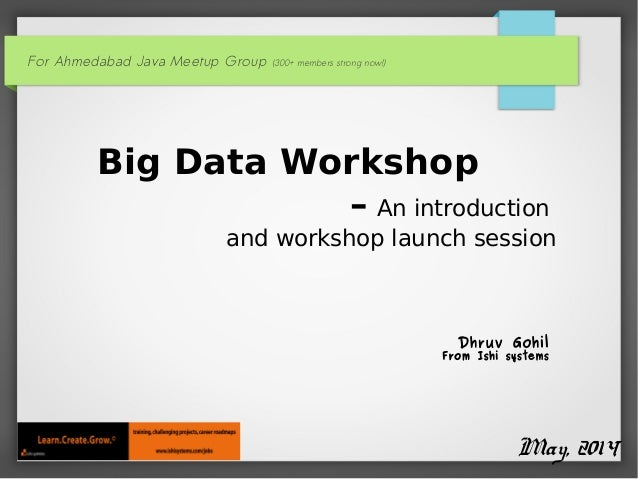 For Ahmedabad Java Meetup Group (300+ members strong now!) Big Data Workshop – An introduction and workshop launch session...