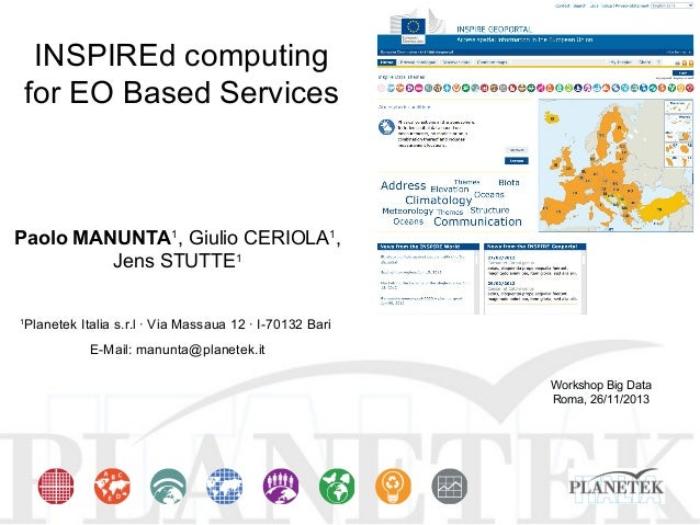 INSPIREd computing for EO Based Services  Paolo MANUNTA1, Giulio CERIOLA1, Jens STUTTE1 Planetek Italia s.r.l ∙ Via Massau...