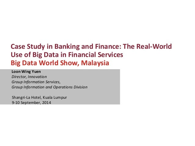 Case Study in Banking and Finance: The Real-World Use of Big Data in Financial Services  Big Data World Show, Malaysia  Lo...