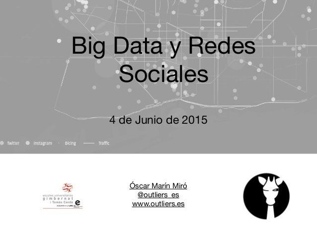 Óscar Marín Miró  @outliers_es  www.outliers.es  Big Data y Redes Sociales 4 de Junio de 2015