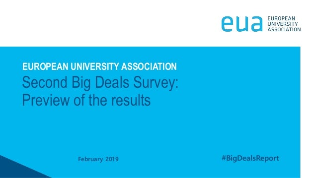 February 2019 Second Big Deals Survey: Preview of the results EUROPEAN UNIVERSITY ASSOCIATION #BigDealsReport