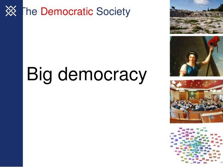 The Democratic Society Big democracy
