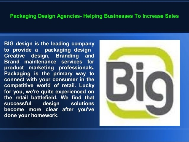 Packaging Design Agencies- Helping Businesses To Increase SalesBIG design is the leading companyto provide a packaging des...