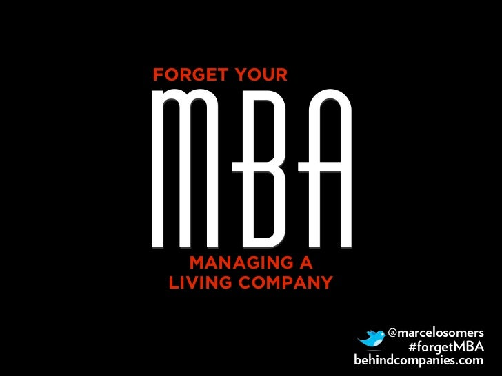 MBAFORGET YOUR   MANAGING A LIVING COMPANY                       @marcelosomers                          #forgetMBA       ...