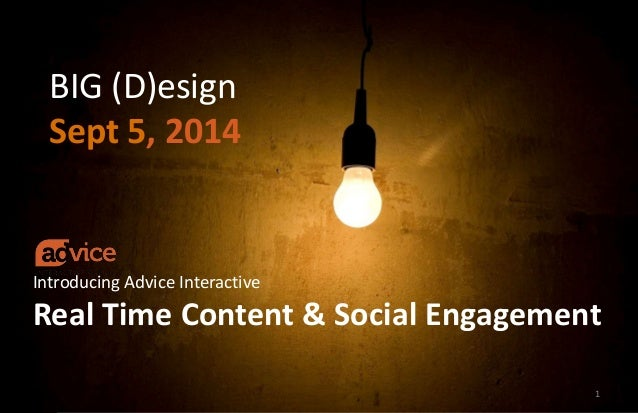 BIG (D)esign  Sept 5, 2014  Introducing Advice Interactive  Real Time Content & Social Engagement  1  © ADVICE INTERACTIVE...
