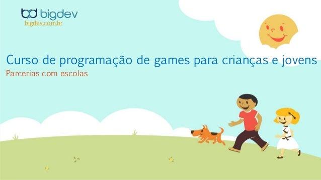 Curso de programação de games para crianças e jovens Parcerias com escolas bigdev.com.br