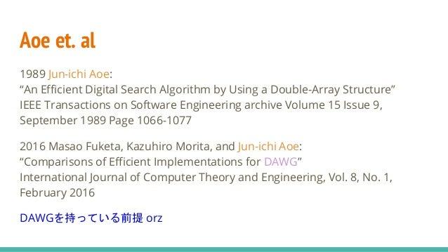 "Aoe et. al 1989 Jun-ichi Aoe: ""An Efficient Digital Search Algorithm by Using a Double-Array Structure"" IEEE Transactions ..."