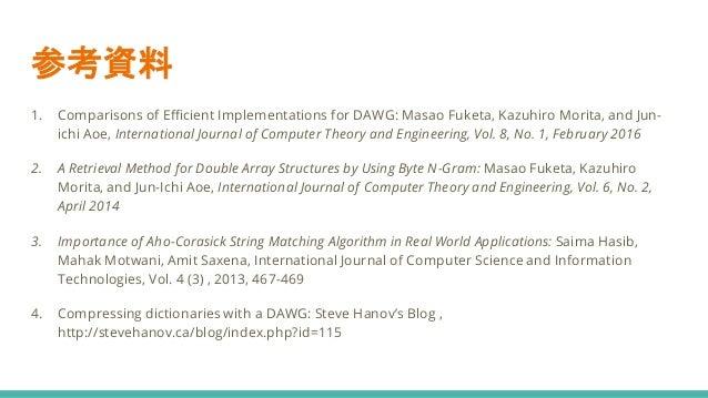 参考資料 1. Comparisons of Efficient Implementations for DAWG: Masao Fuketa, Kazuhiro Morita, and Jun- ichi Aoe, International...