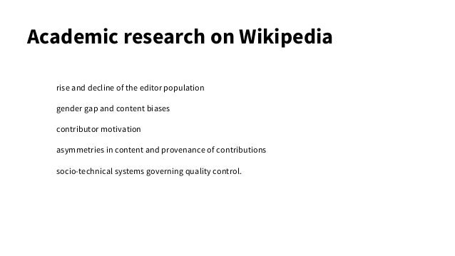 Academic research on Wikipedia rise and decline of the editor population gender gap and content biases contributor motivat...