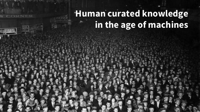 Human curated knowledge in the age of machines